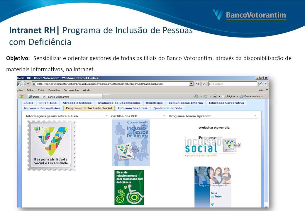 Objetivo: Sensibilizar e orientar gestores de todas as filiais do Banco Votorantim, através da disponibilização de materiais informativos, na Intranet
