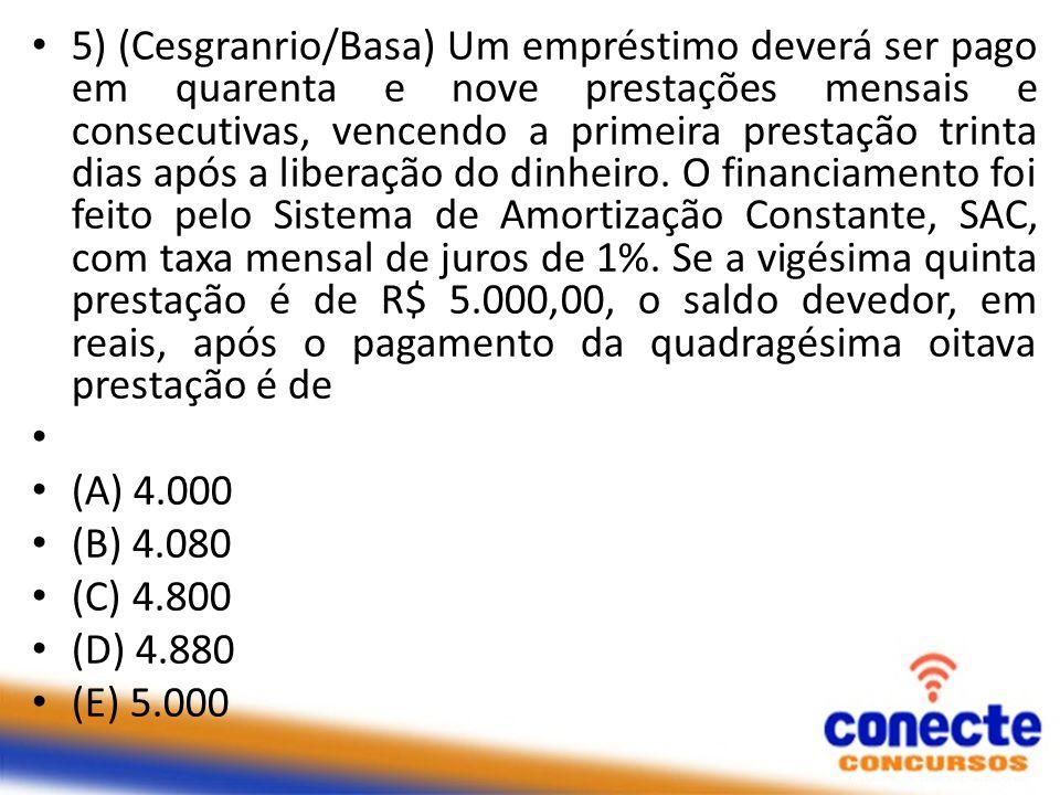 5) (Cesgranrio/Basa) Um empréstimo deverá ser pago em quarenta e nove prestações mensais e consecutivas, vencendo a primeira prestação trinta dias apó
