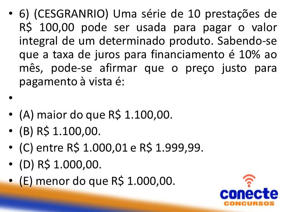 6) (CESGRANRIO) Uma série de 10 prestações de R$ 100,00 pode ser usada para pagar o valor integral de um determinado produto. Sabendo-se que a taxa de