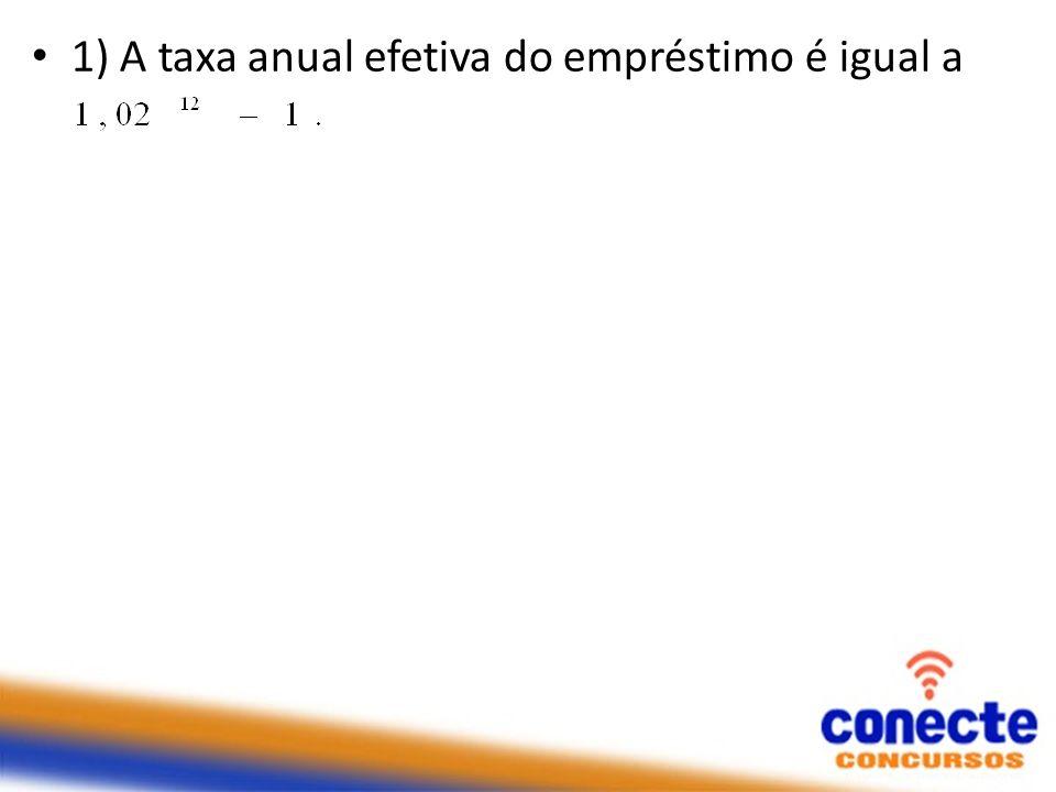 1) A taxa anual efetiva do empréstimo é igual a