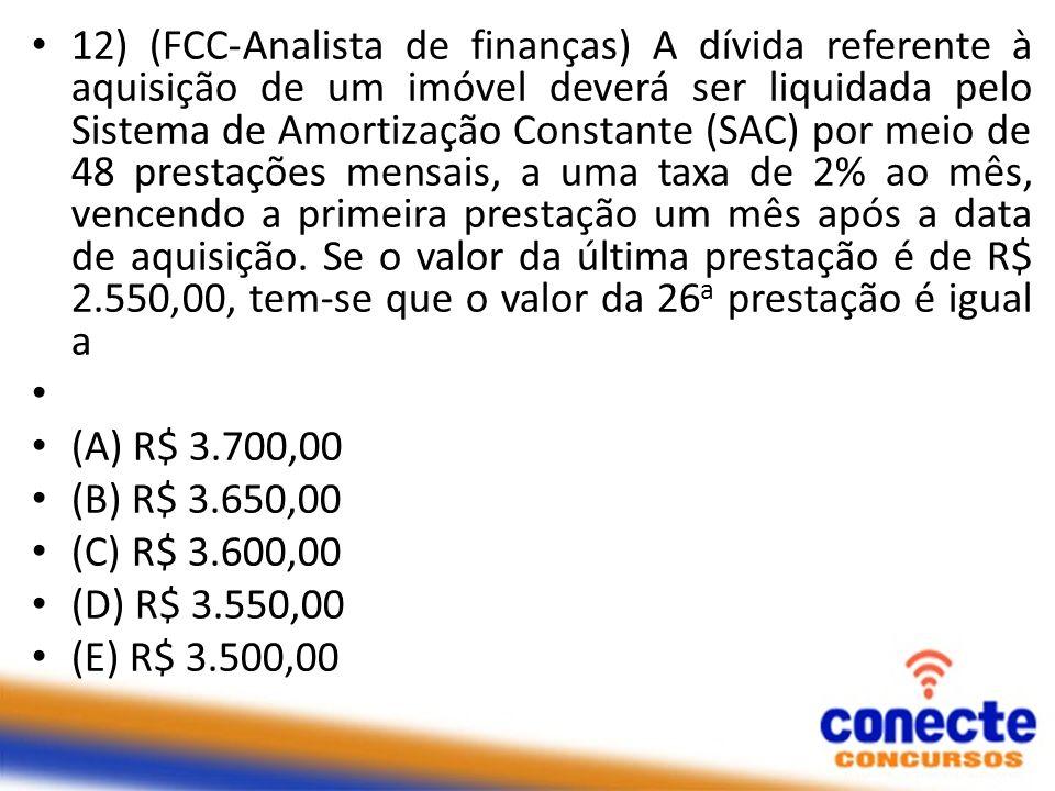 12) (FCC-Analista de finanças) A dívida referente à aquisição de um imóvel deverá ser liquidada pelo Sistema de Amortização Constante (SAC) por meio d