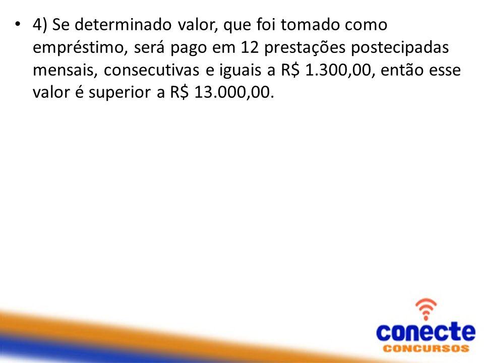 4) Se determinado valor, que foi tomado como empréstimo, será pago em 12 prestações postecipadas mensais, consecutivas e iguais a R$ 1.300,00, então e