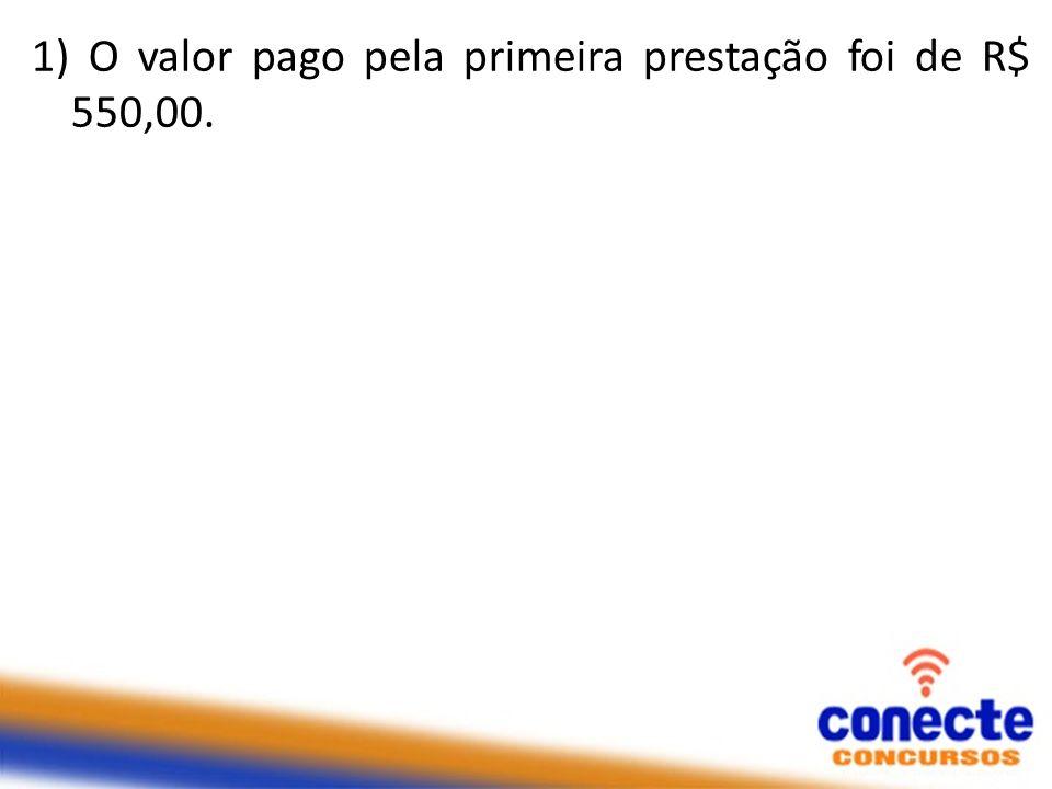 1) O valor pago pela primeira prestação foi de R$ 550,00.