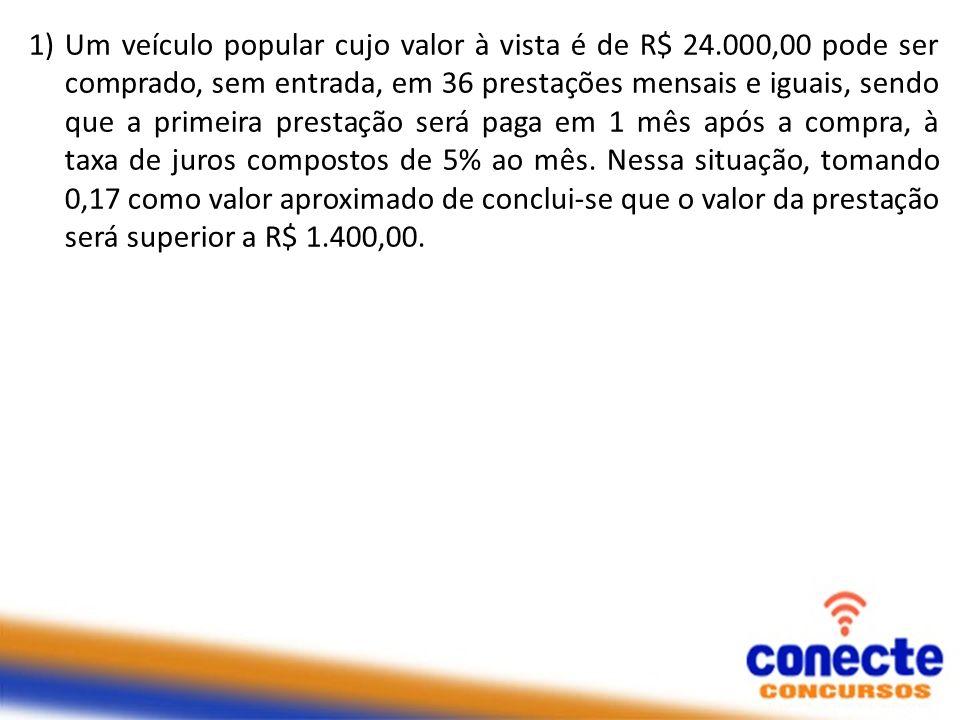 1) Um veículo popular cujo valor à vista é de R$ 24.000,00 pode ser comprado, sem entrada, em 36 prestações mensais e iguais, sendo que a primeira pre