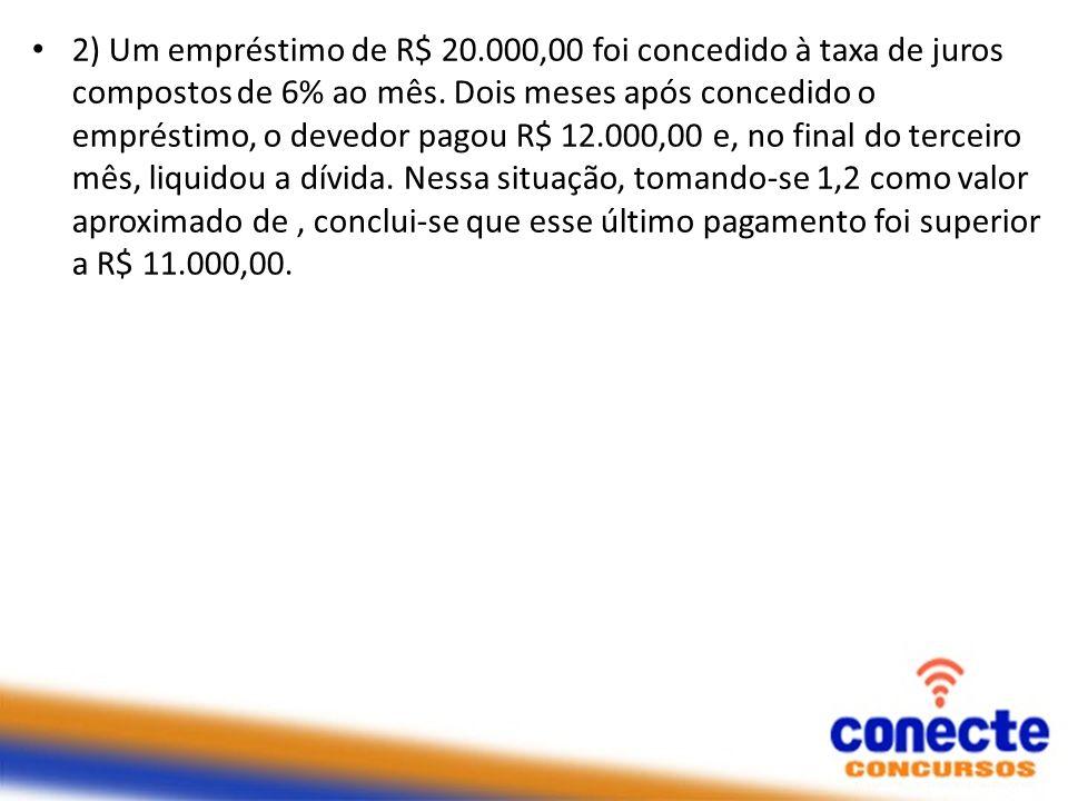 2) Um empréstimo de R$ 20.000,00 foi concedido à taxa de juros compostos de 6% ao mês. Dois meses após concedido o empréstimo, o devedor pagou R$ 12.0