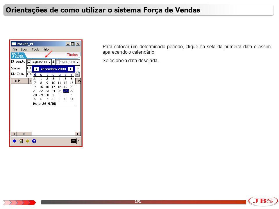 102 Após colocar a data inicial do período, coloque a data final do período desejado.