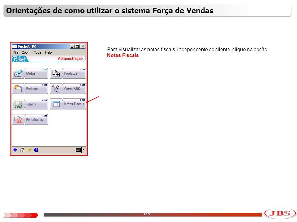 115 Para visualizar as notas fiscais, sem nenhum filtro, clique no ícone com o formato de uma lupa.