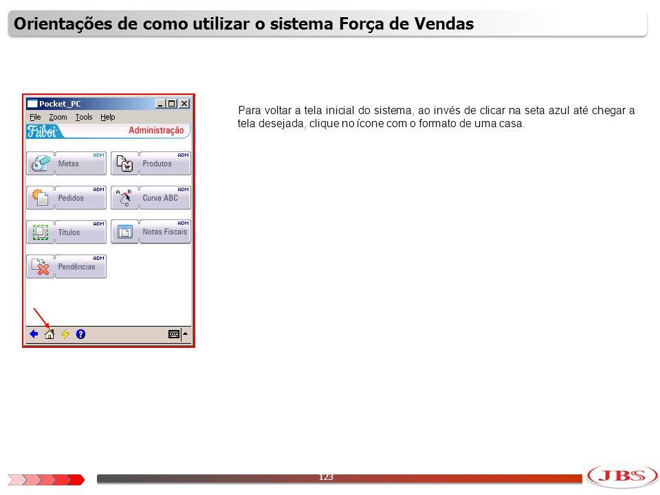 124 Após clicar no ícone com o formato de casa, o sistema voltará a tela inicial do sistema.