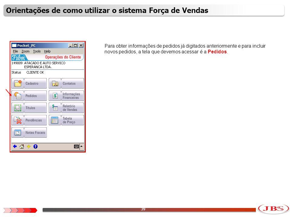 40 Na tela de pedidos é possível visualizar todos os pedidos já digitados para esse cliente de no máximo 3 meses para trás.