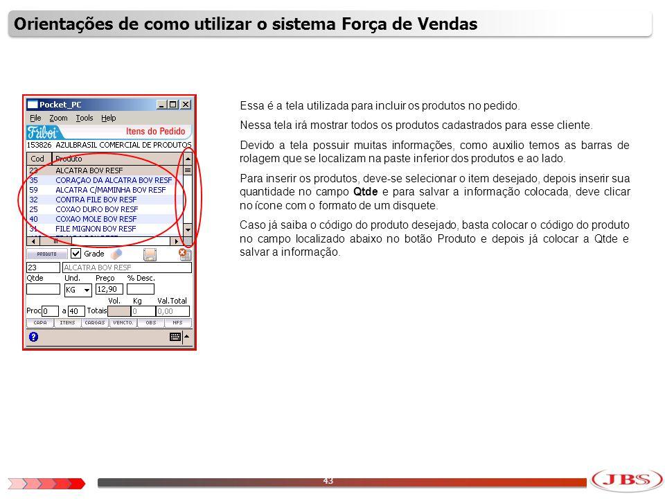 44 Como exemplo, vamos digitar um pedido.Foi selecionado o produto 23 – Alcatra Bov Resf.
