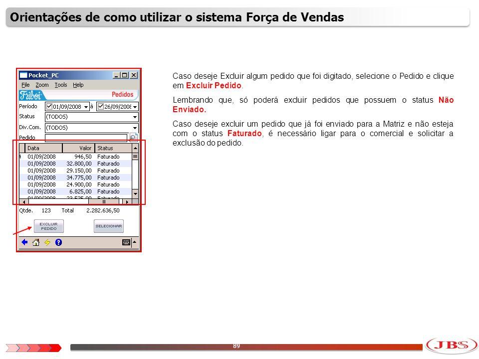 90 Para visualizar o conteúdo do pedido, selecione o pedido desejado e clique na opção Selecionar.