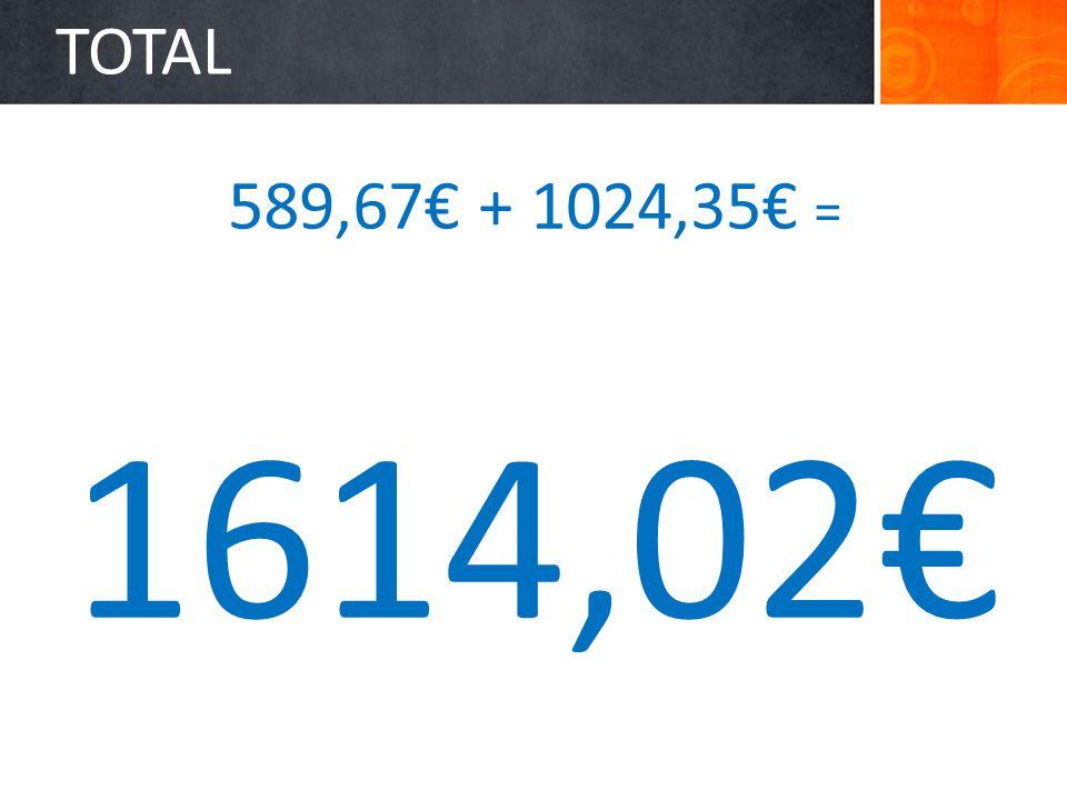 TOTAL 589,67 + 1024,35 = 1614,02