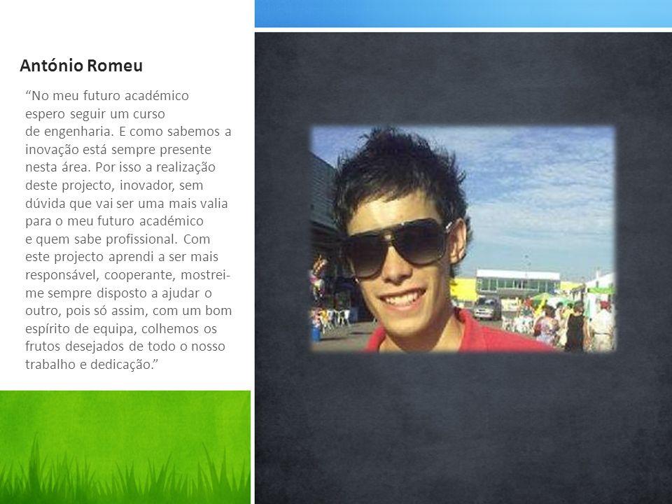 António Romeu No meu futuro académico espero seguir um curso de engenharia.
