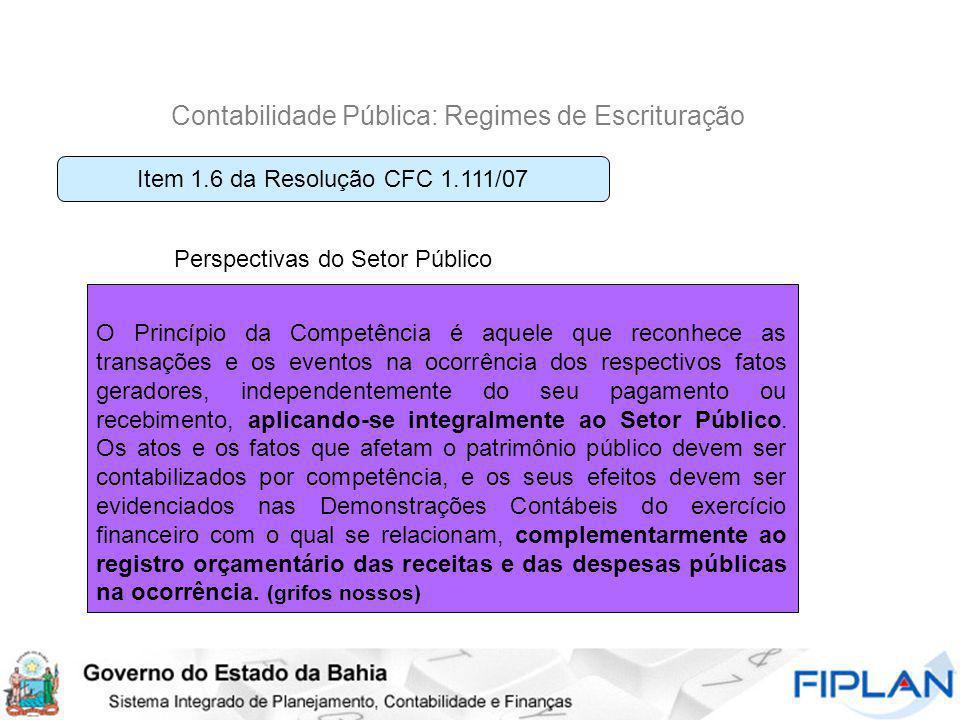 Contabilidade Pública: Regimes de Escrituração O Princípio da Competência é aquele que reconhece as transações e os eventos na ocorrência dos respecti