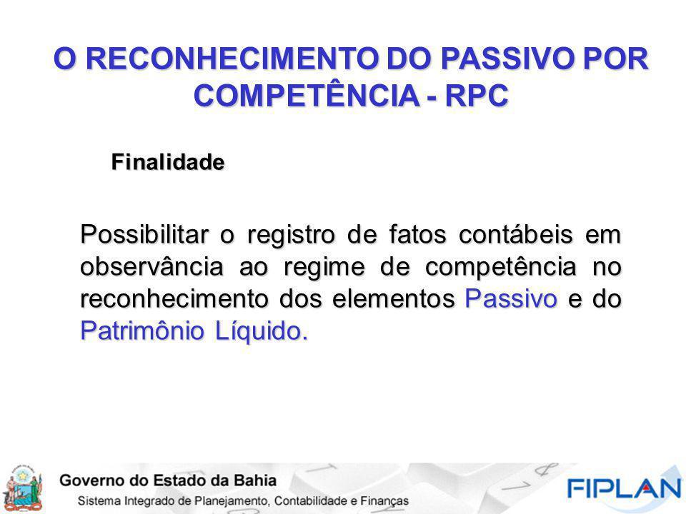 O RECONHECIMENTO DO PASSIVO POR COMPETÊNCIA - RPC Finalidade Possibilitar o registro de fatos contábeis em observância ao regime de competência no rec