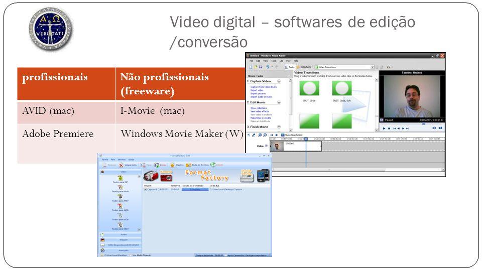 Video digital – softwares de edição /conversão profissionaisNão profissionais (freeware) AVID (mac)I-Movie (mac) Adobe PremiereWindows Movie Maker (W)