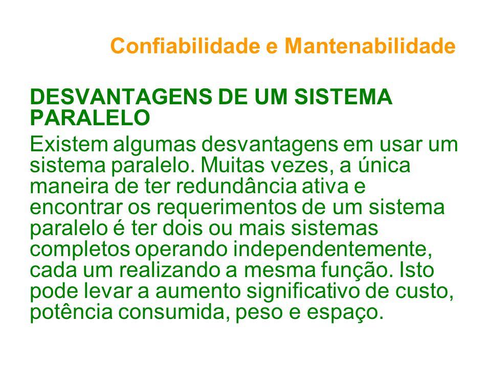 Confiabilidade e Mantenabilidade DESVANTAGENS DE UM SISTEMA PARALELO Existem algumas desvantagens em usar um sistema paralelo.