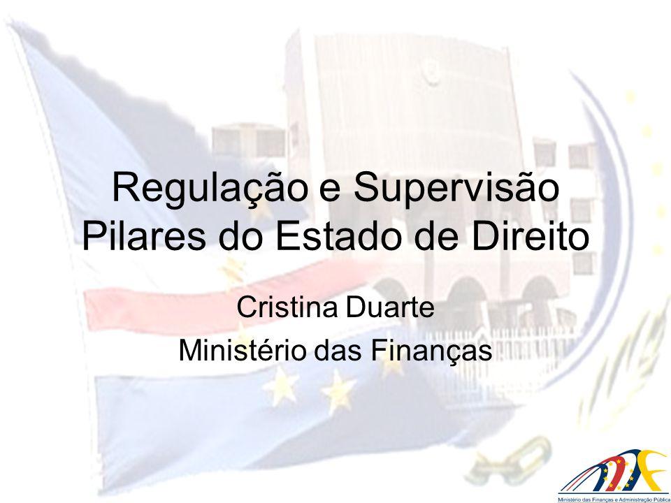 Regulação e Supervisão Pilares do Estado de Direito Cristina Duarte Ministério das Finanças