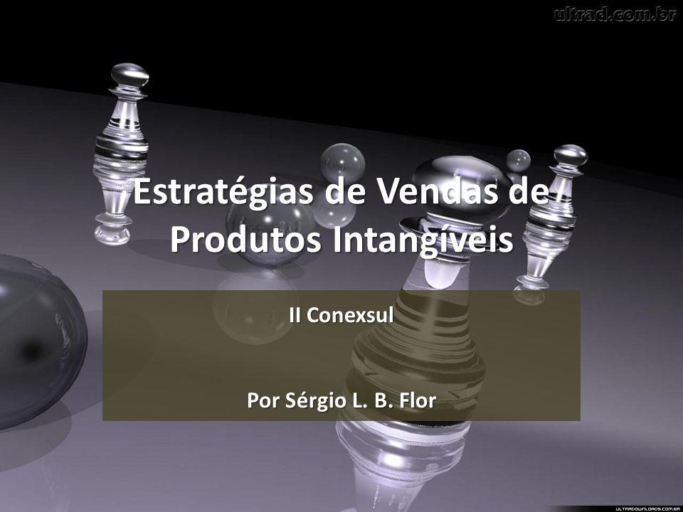Estratégias de Vendas de Produtos Intangíveis II Conexsul Por Sérgio L. B. Flor