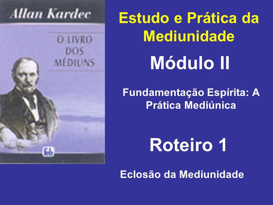 Estudo e Prática da Mediunidade Módulo II Roteiro 1 Fundamentação Espírita: A Prática Mediúnica Eclosão da Mediunidade