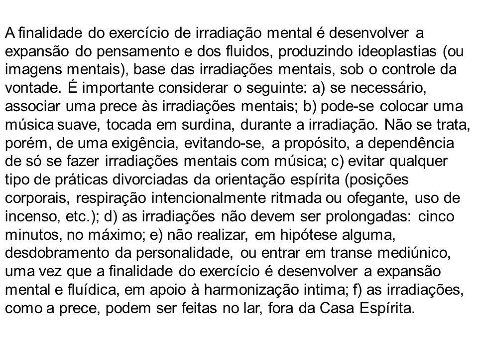 A finalidade do exercício de irradiação mental é desenvolver a expansão do pensamento e dos fluidos, produzindo ideoplastias (ou imagens mentais), bas