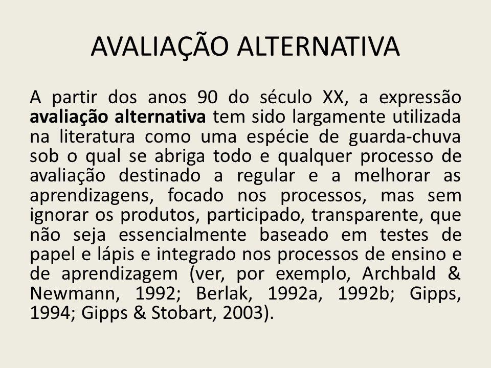 AVALIAÇÃO ALTERNATIVA A partir dos anos 90 do século XX, a expressão avaliação alternativa tem sido largamente utilizada na literatura como uma espéci