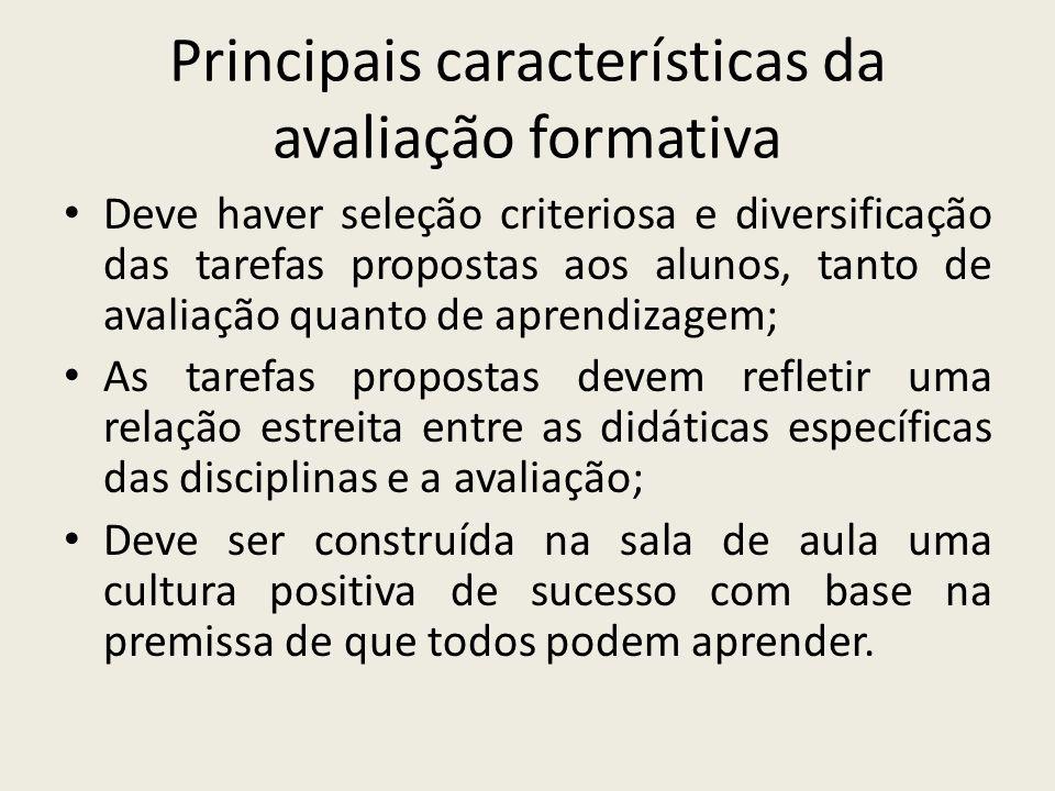 Principais características da avaliação formativa Deve haver seleção criteriosa e diversificação das tarefas propostas aos alunos, tanto de avaliação