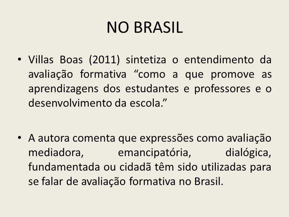 NO BRASIL Villas Boas (2011) sintetiza o entendimento da avaliação formativa como a que promove as aprendizagens dos estudantes e professores e o dese