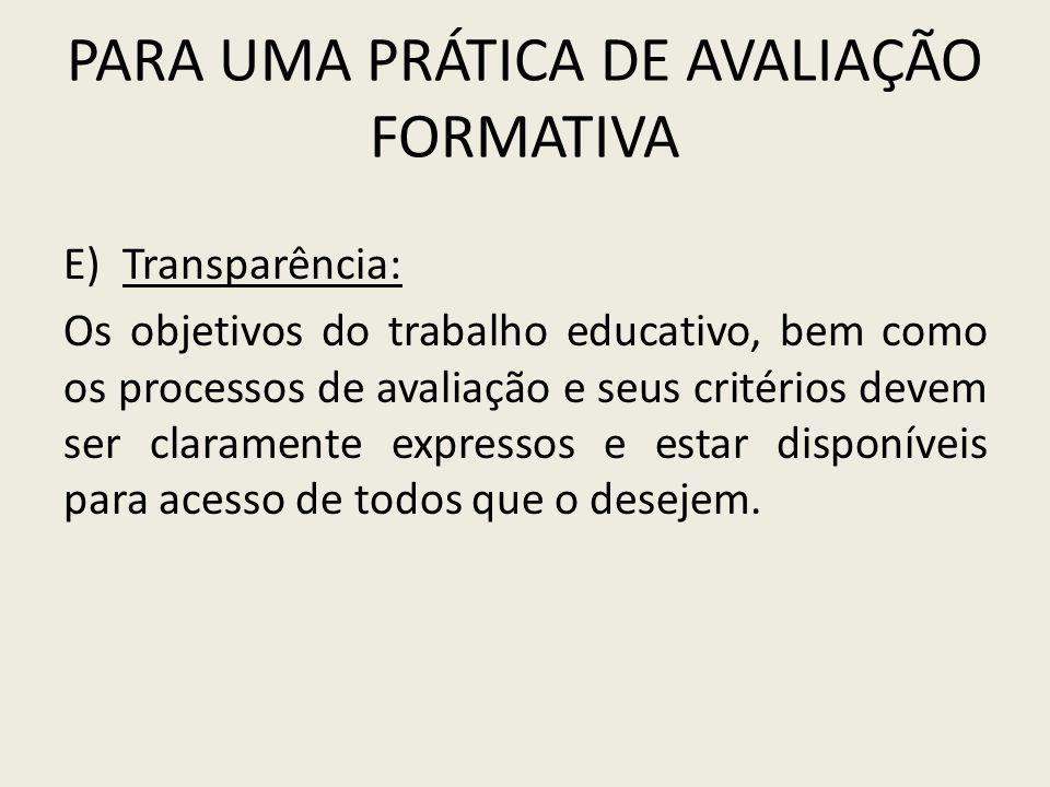 PARA UMA PRÁTICA DE AVALIAÇÃO FORMATIVA E)Transparência: Os objetivos do trabalho educativo, bem como os processos de avaliação e seus critérios devem