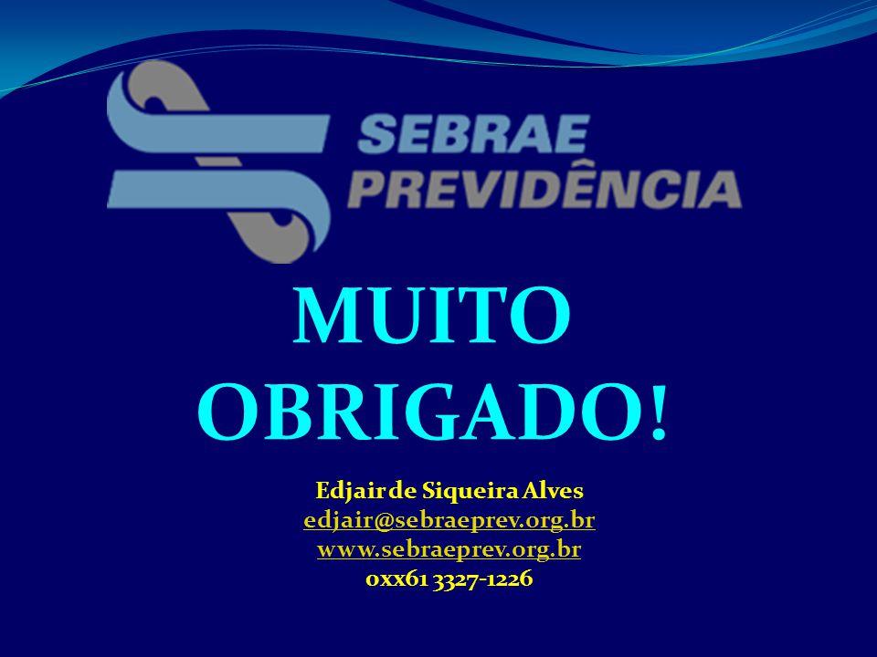 MUITO OBRIGADO! Edjair de Siqueira Alves edjair@sebraeprev.org.br www.sebraeprev.org.br 0xx61 3327-1226