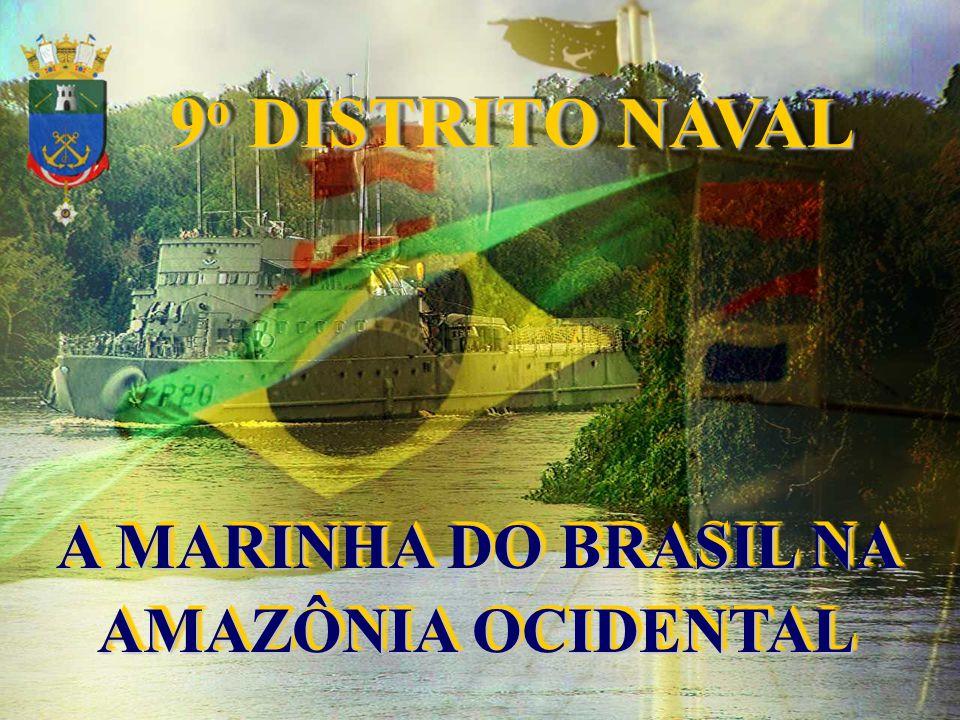 9 o DISTRITO NAVAL A MARINHA DO BRASIL NA AMAZÔNIA OCIDENTAL A MARINHA DO BRASIL NA AMAZÔNIA OCIDENTAL