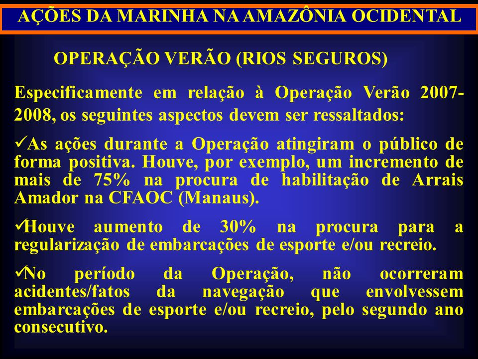 AÇÕES DA MARINHA NA AMAZÔNIA OCIDENTAL OPERAÇÃO VERÃO (RIOS SEGUROS) Especificamente em relação à Operação Verão 2007- 2008, os seguintes aspectos dev