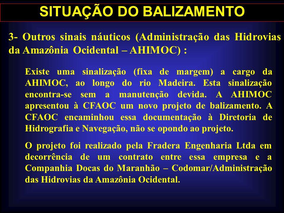 SITUAÇÃO DO BALIZAMENTO 3- Outros sinais náuticos (Administração das Hidrovias da Amazônia Ocidental – AHIMOC) : Existe uma sinalização (fixa de marge