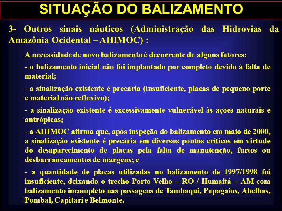 SITUAÇÃO DO BALIZAMENTO 3- Outros sinais náuticos (Administração das Hidrovias da Amazônia Ocidental – AHIMOC) : A necessidade de novo balizamento é d