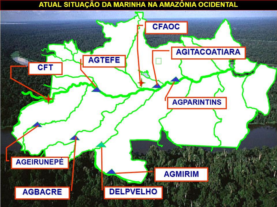 ATUAL SITUAÇÃO DA MARINHA NA AMAZÔNIA OCIDENTAL AGBACRE DELPVELHO AGMIRIM AGEIRUNEPÉ CFT AGTEFE CFAOC AGITACOATIARA AGPARINTINS