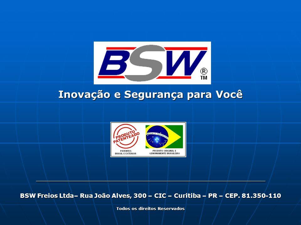 Inovação e Segurança para Você ___________________________________________ BSW Freios Ltda– Rua João Alves, 300 – CIC – Curitiba – PR – CEP.