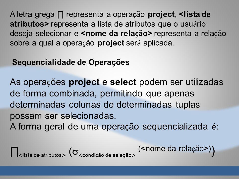A letra grega representa a opera ç ão project, representa a lista de atributos que o usu á rio deseja selecionar e representa a rela ç ão sobre a qual