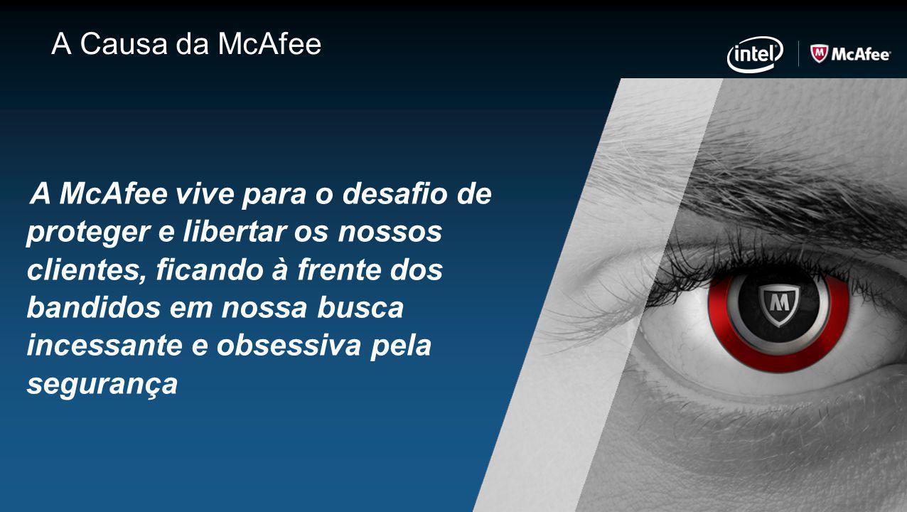 A Causa da McAfee A McAfee vive para o desafio de proteger e libertar os nossos clientes, ficando à frente dos bandidos em nossa busca incessante e ob