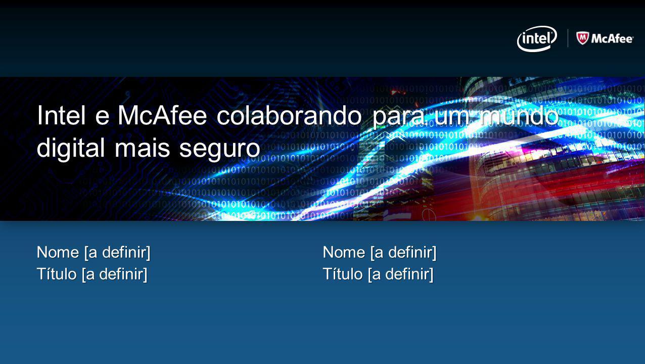 Intel e McAfee colaborando para um mundo digital mais seguro Nome [a definir] Título [a definir] Nome [a definir] Título [a definir]