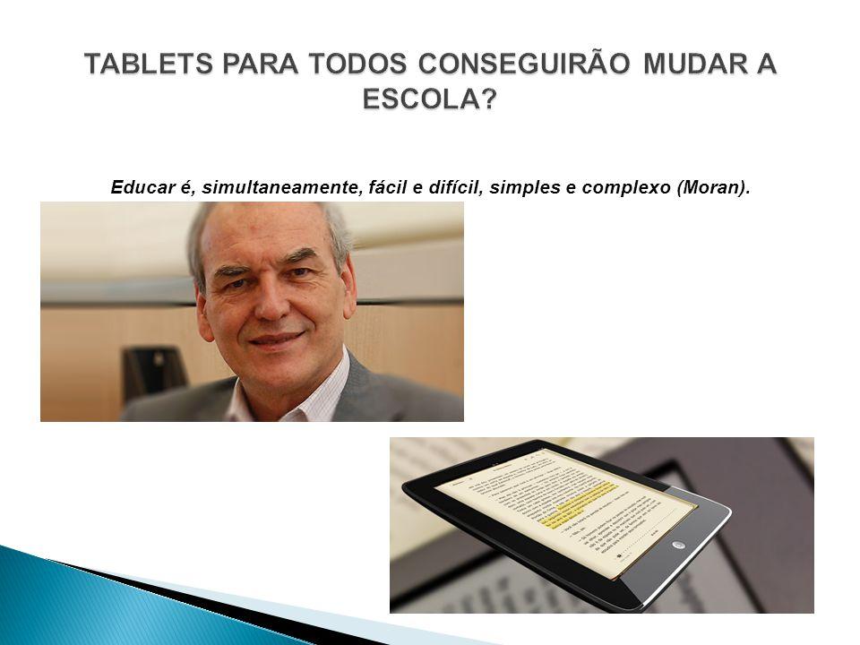 Educar é, simultaneamente, fácil e difícil, simples e complexo (Moran).