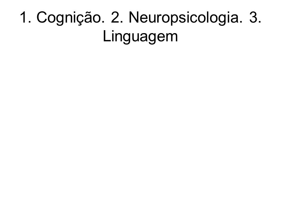 1. Cognição. 2. Neuropsicologia. 3. Linguagem