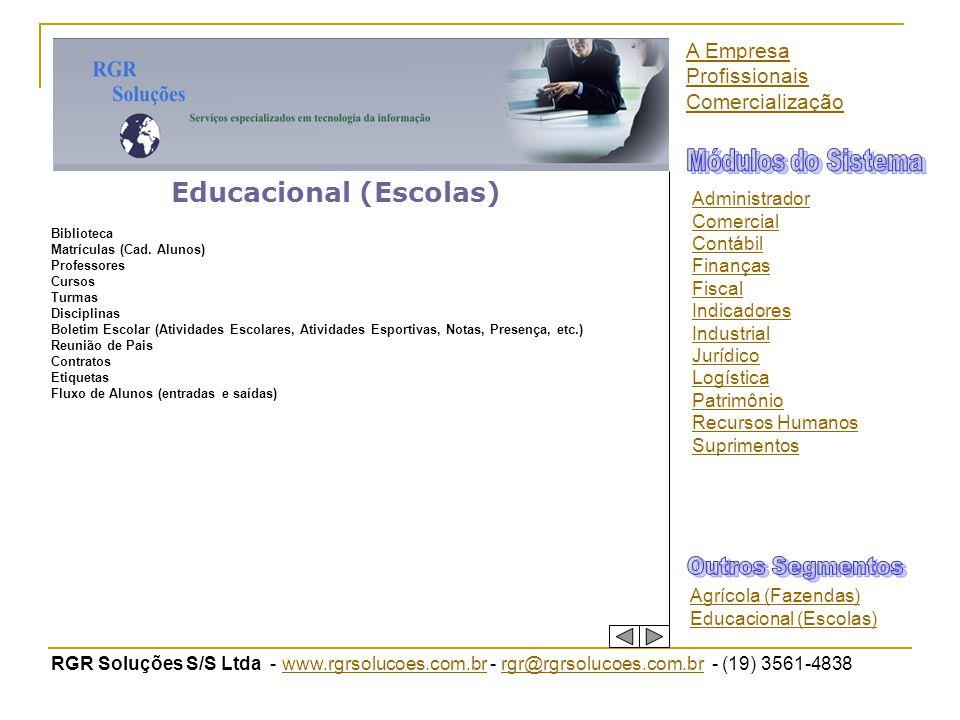 RGR Soluções S/S Ltda - www.rgrsolucoes.com.br - rgr@rgrsolucoes.com.br - (19) 3561-4838www.rgrsolucoes.com.brrgr@rgrsolucoes.com.br Educacional (Esco
