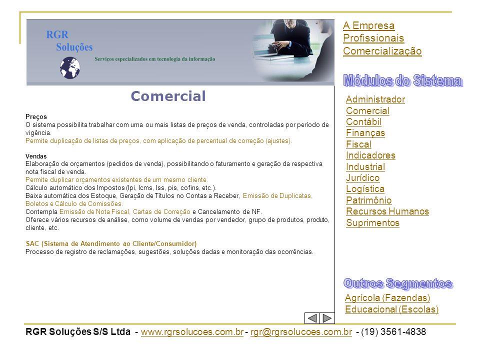 RGR Soluções S/S Ltda - www.rgrsolucoes.com.br - rgr@rgrsolucoes.com.br - (19) 3561-4838www.rgrsolucoes.com.brrgr@rgrsolucoes.com.br Comercial Preços