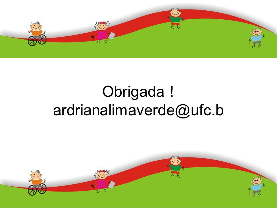 Obrigada ! ardrianalimaverde@ufc.b