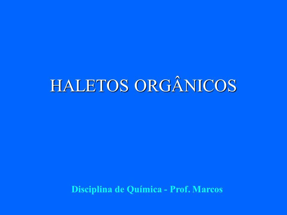 HALETOS ORGÂNICOS Disciplina de Química - Prof. Marcos