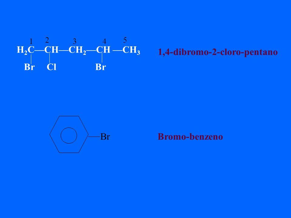 H 2 CCHCH 2 CH CH 3 Br Cl Br 1,4-dibromo-2-cloro-pentano Br Bromo-benzeno 1 2 34 5