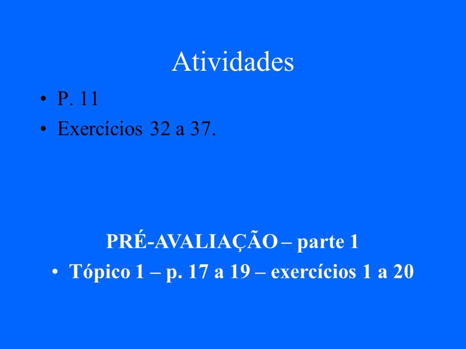 Atividades P.11 Exercícios 32 a 37. PRÉ-AVALIAÇÃO – parte 1 Tópico 1 – p.
