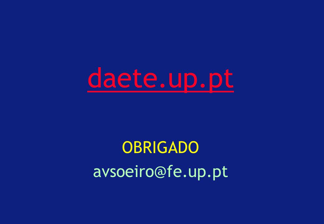 daete.up.pt OBRIGADO avsoeiro@fe.up.pt