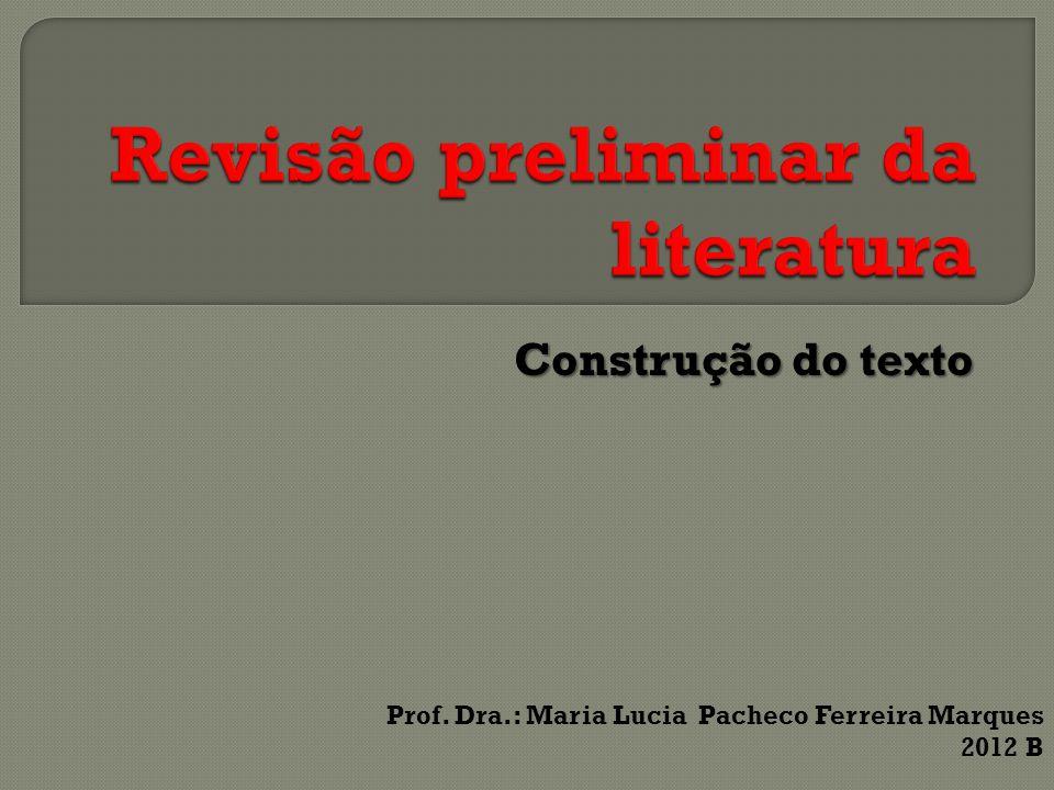 Construção do texto Prof. Dra.: Maria Lucia Pacheco Ferreira Marques 2012 B