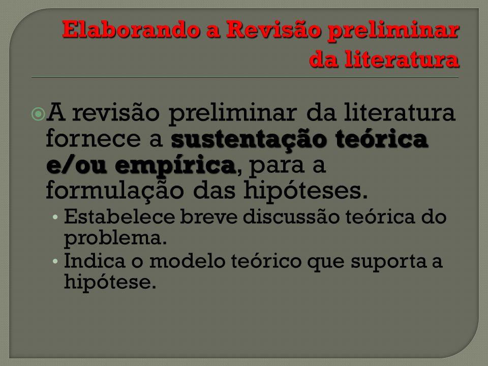 sustentação teórica e/ou empírica A revisão preliminar da literatura fornece a sustentação teórica e/ou empírica, para a formulação das hipóteses. Est